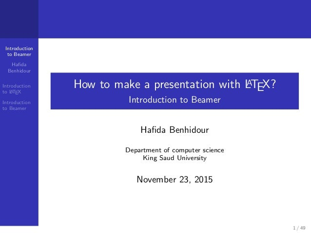 Introduction to Beamer Hafida Benhidour Introduction to LATEX Introduction to Beamer How to make a presentation with LATEX?...