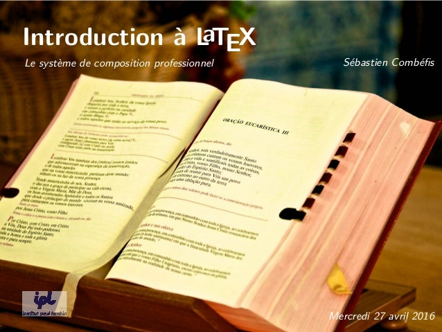 Introduction à LaTEX Le système de composition professionnel Sébastien Combéfis Mercredi 27 avril 2016