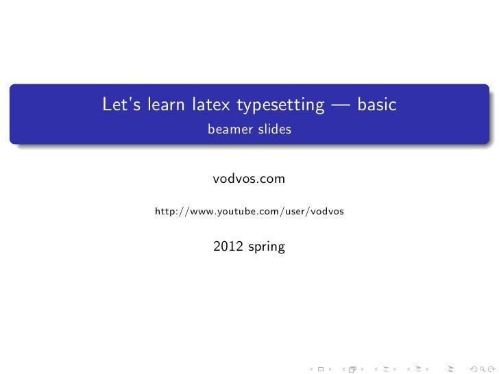 Let's learn latex typesetting — basic               beamer slides                vodvos.com      http://www.youtube.com/us...