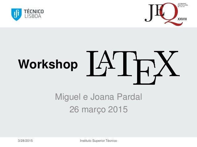 Miguel e Joana Pardal 26 março 2015 3/28/2015 Instituto Superior Técnico Workshop
