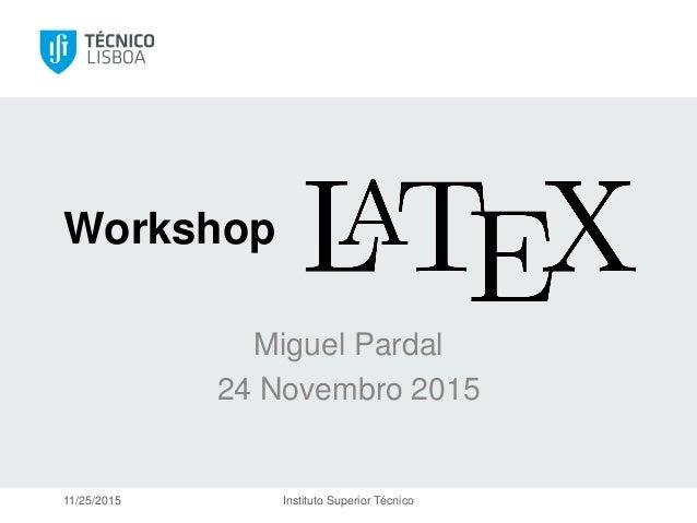 Miguel Pardal 24 Novembro 2015 11/25/2015 Instituto Superior Técnico Workshop