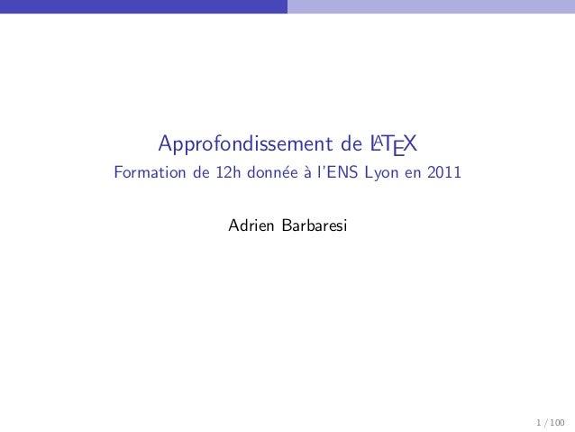 A     Approfondissement de LTEXFormation de 12h donn´e ` l'ENS Lyon en 2011                     e a              Adrien Ba...