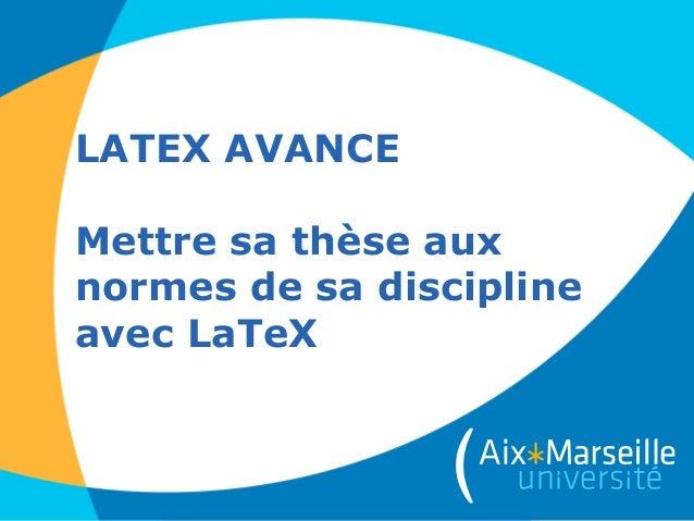 LATEX AVANCE Mettre sa thèse aux normes de sa discipline avec LaTeX