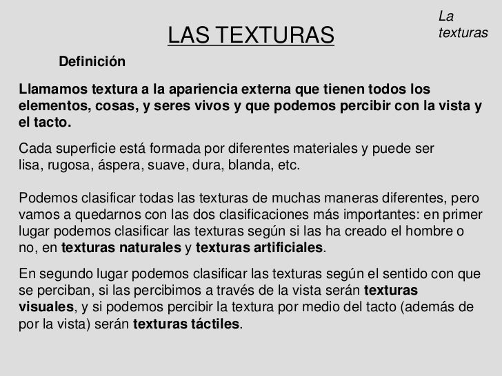 La texturas<br />LAS TEXTURAS<br />Definición<br />Llamamos textura a la apariencia externa que tienen todos los elementos...