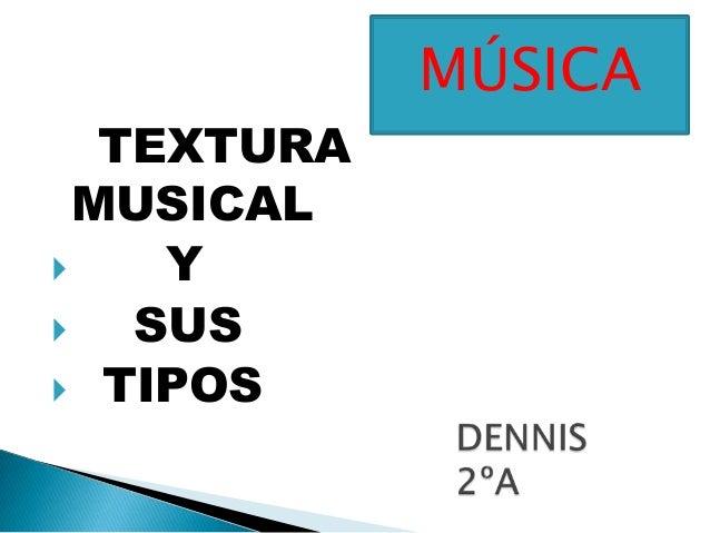 TEXTURA MUSICAL  Y  SUS  TIPOS MÚSICA