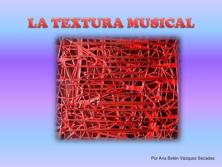 LA TEXTURA MUSICAL<br />Por Ana Belén Vázquez Secades<br />