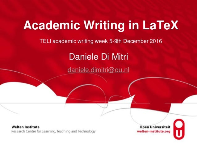 Academic Writing in LaTeX Daniele Di Mitri daniele.dimitri@ou.nl TELI academic writing week 5-9th December 2016
