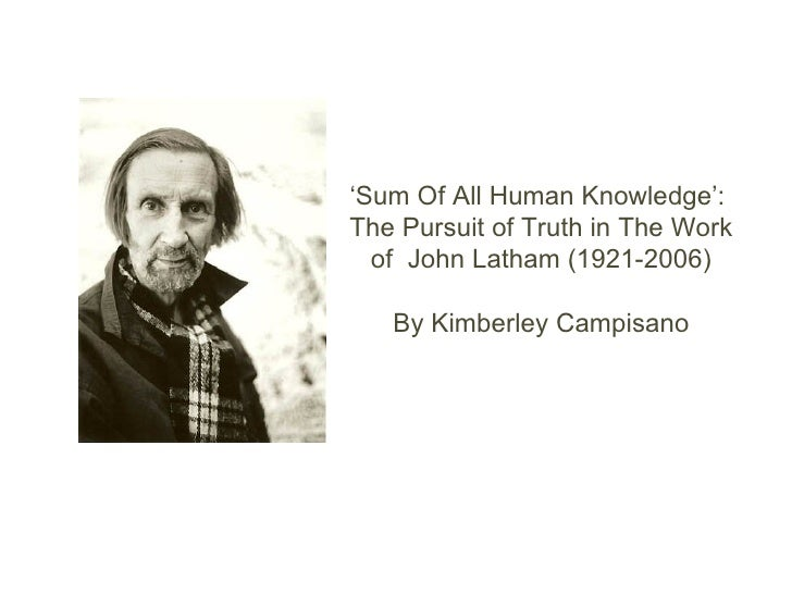 ' Sum Of All Human Knowledge':  The Pursuit of Truth in The Work of  John Latham (1921-2006) By Kimberley Campisano