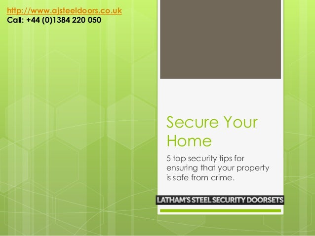 Secure Your Home 5 top security tips for ensuring that your property is safe from crime. http://www.ajsteeldoors.co.uk Cal...