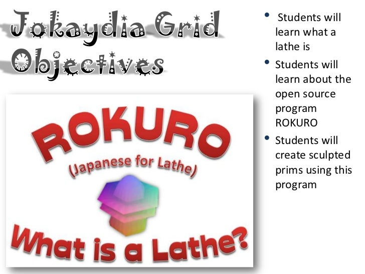 •    Students will    learn what a    lathe is•   Students will    learn about the    open source    program    ROKURO•   ...