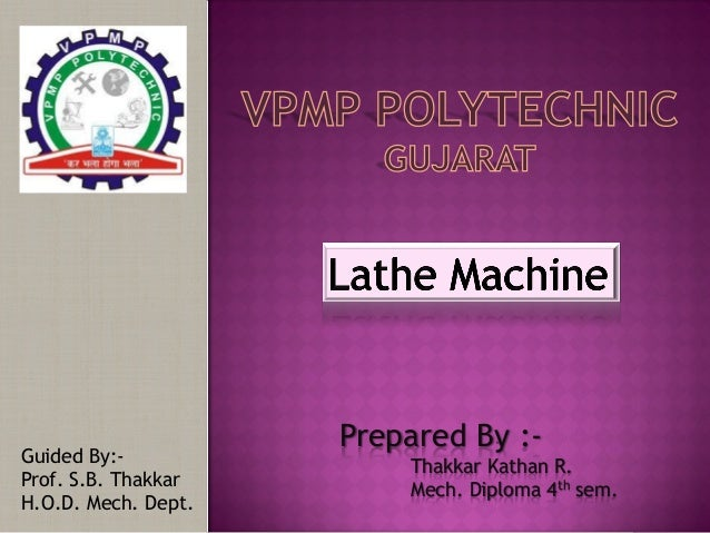 Guided By:- Prof. S.B. Thakkar H.O.D. Mech. Dept. Prepared By :- Thakkar Kathan R. Mech. Diploma 4th sem.