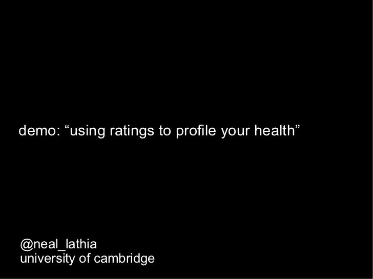 "demo: ""using ratings to profile your health""@neal_lathiauniversity of cambridge"