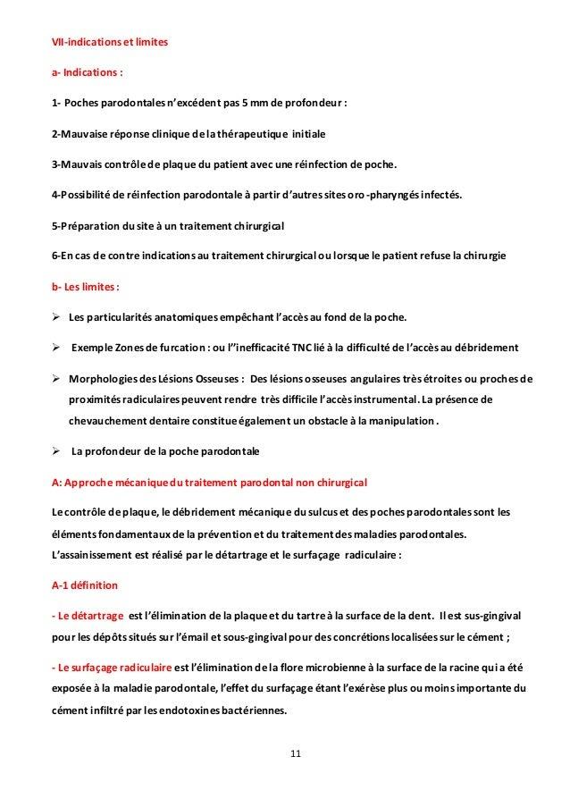 11 VII-indications et limites a- Indications : 1- Poches parodontales n'excédent pas 5 mm de profondeur : 2-Mauvaise répon...