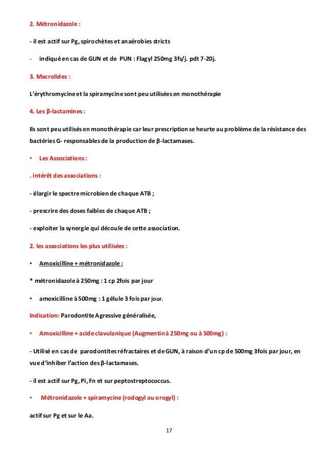 17 2. Métronidazole : - il est actif sur Pg, spirochètes et anaérobies stricts - indiqué en cas de GUN et de PUN : Flagyl ...