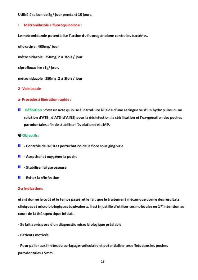 18 Utilisé à raison de 2g/ jour pendant 10 jours. • Métronidazole + fluoroquinolone : Le métronidazole potentialise l'acti...