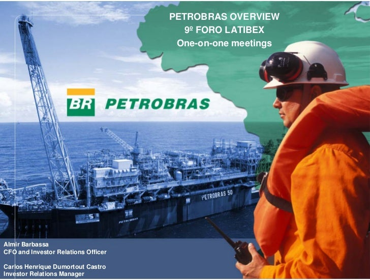 PETROBRAS OVERVIEW                                         9º FORO LATIBEX                                       One-on-on...