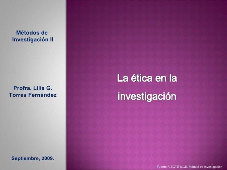 Métodos de  Investigación II Profra. Lilia G. Torres Fernández Septiembre, 2009. Fuente: CECTE-ILCE. Módulo de investigación