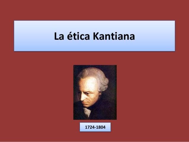 La ética Kantiana 1724-1804