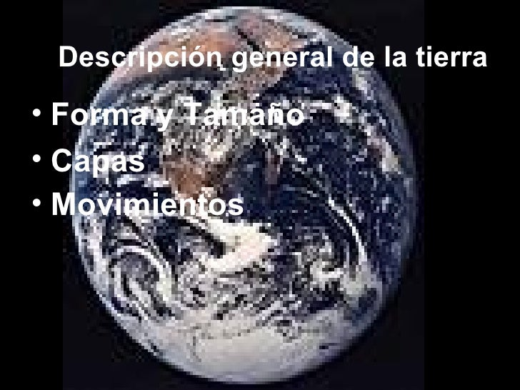 Descripción general de la tierra <ul><li>Forma   y Tamaño </li></ul><ul><li>Capas </li></ul><ul><li>Movimientos   </li></ul>