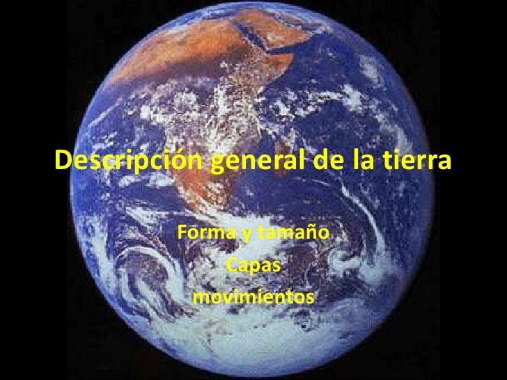 Descripción general de la tierra<br />Forma y tamaño<br />Capas<br />movimientos<br />