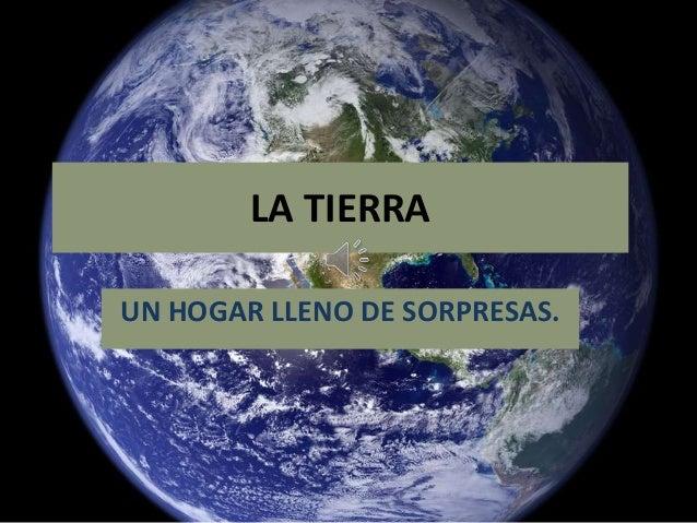 LA TIERRA UN HOGAR LLENO DE SORPRESAS.