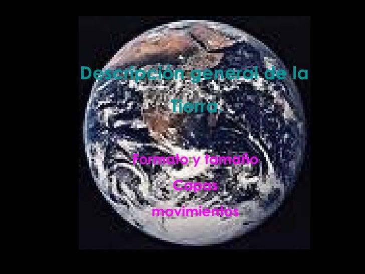 Descripción general de la  Tierra. Formato y tamaño Capas movimientos