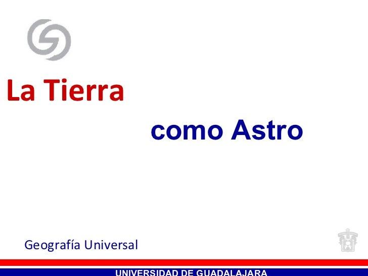 La Tierra   Geografía Universal UNIVERSIDAD DE GUADALAJARA como Astro