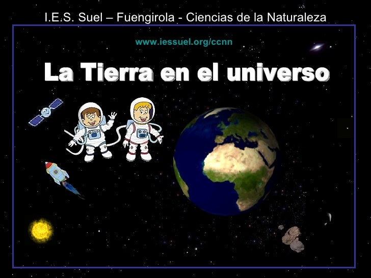I.E.S. Suel – Fuengirola - Ciencias de la Naturaleza La Tierra en el universo www.iessuel.org/ccnn