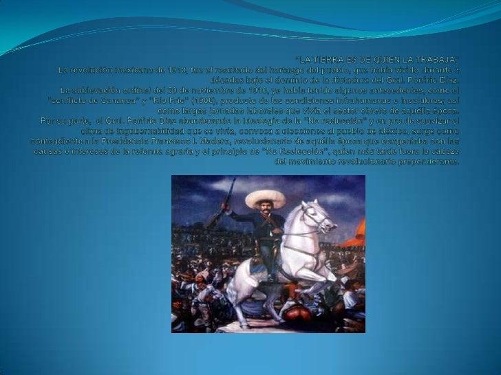 """""""LA TIERRA ES DE QUIEN LA TRABAJA"""" La revolución mexicana de 1910, fue el resultado del hartazgo del pueblo, que había viv..."""