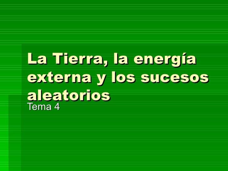 La Tierra, la energía externa y los sucesos aleatorios Tema 4