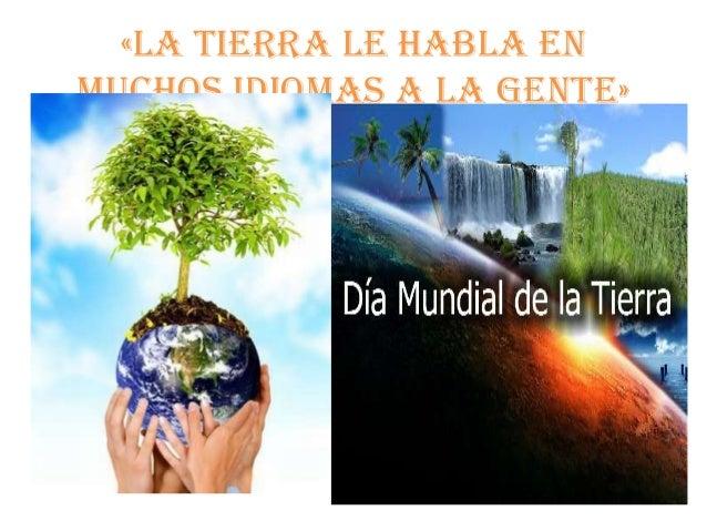 «la tierra le habla enmuchos idiomas a la gente»
