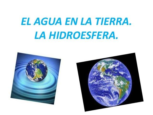 EL AGUA EN LA TIERRA. LA HIDROESFERA.