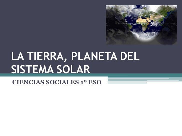 LA TIERRA, PLANETA DELSISTEMA SOLARCIENCIAS SOCIALES 1º ESO