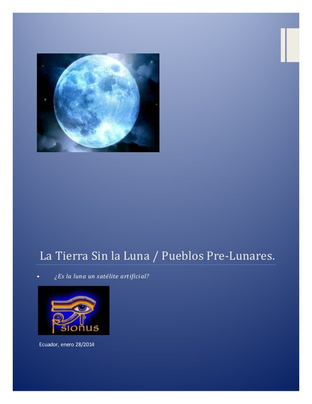 LaTierraSinlaLuna/PueblosPre-Lunares. •  ¿Es la luna un satélite artificial?  Ecuador, enero 28/2014
