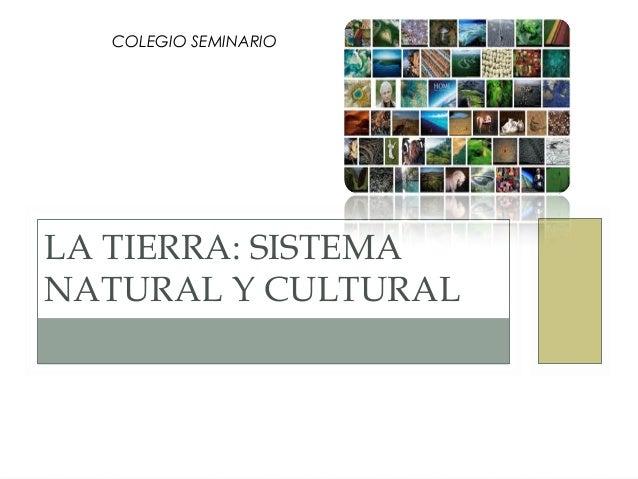 COLEGIO SEMINARIO LA TIERRA: SISTEMA NATURAL Y CULTURAL