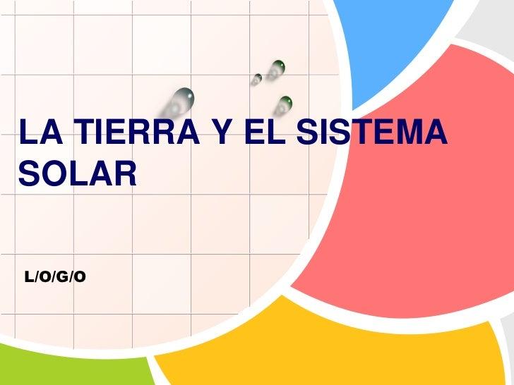 LA TIERRA Y EL SISTEMA SOLAR<br />