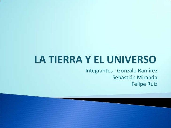 Integrantes : Gonzalo Ramírez           Sebastián Miranda                   Felipe Ruiz