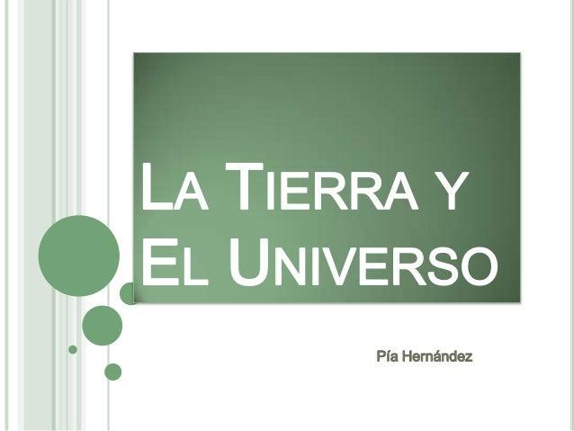 LA TIERRA YEL UNIVERSO       Pía Hernández