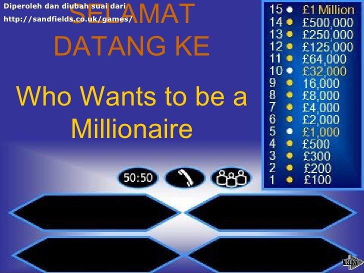 SELAMATDiperoleh dan diubah suai darihttp://sandfields.co.uk/games/            DATANG KE   Who Wants to be a      Milliona...