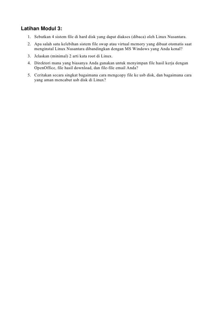 LatihanModul3:   1. Sebutkan 4 sistem file di hard disk yang dapat diakses (dibaca) oleh Linux Nusantara.   2. Apa salah...