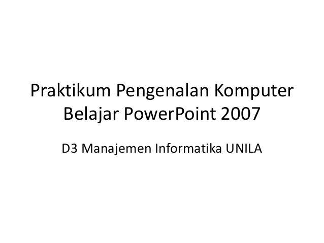 Praktikum Pengenalan Komputer Belajar PowerPoint 2007 D3 Manajemen Informatika UNILA