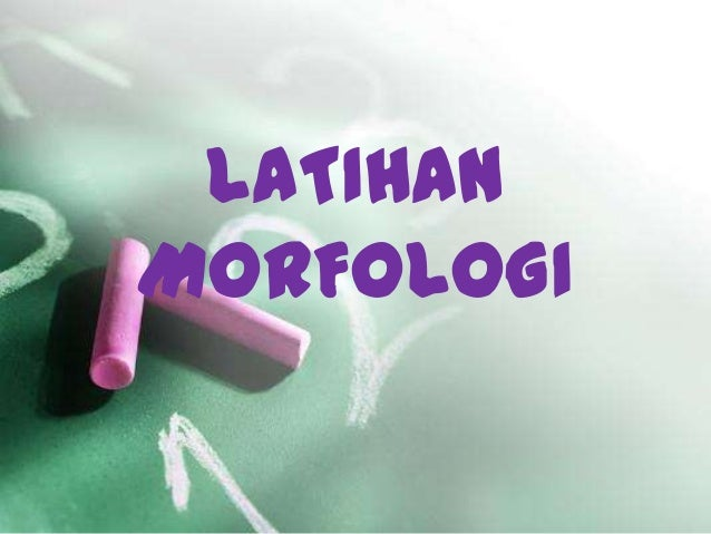 LATIHANMORFOLOGI
