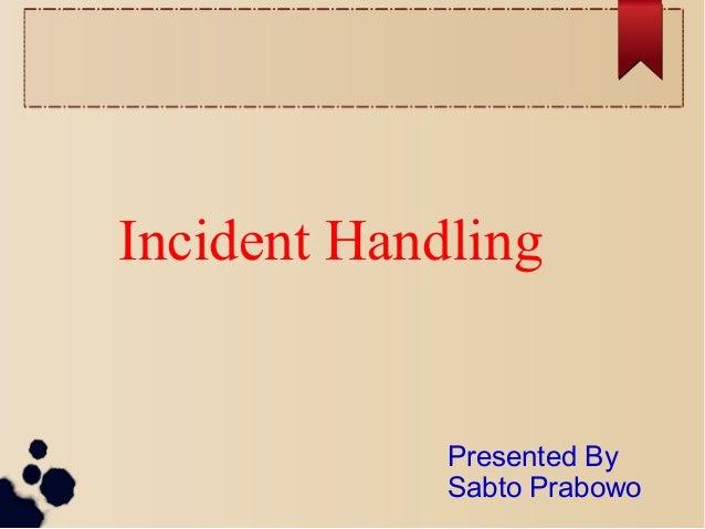 Incident Handling Presented By Sabto Prabowo