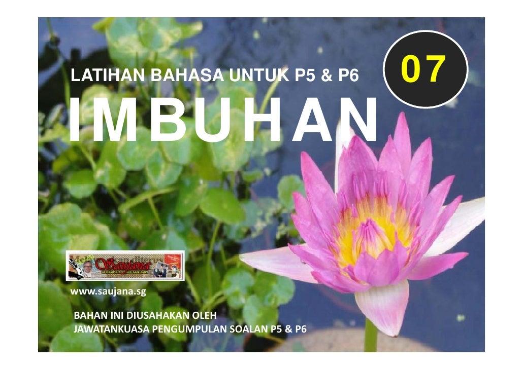 LATIHAN BAHASA UNTUK P5 & P6              07 IMBUHAN  www.saujana.sg  BAHANINIDIUSAHAKANOLEH JAWATANKUASAPENGUMPULANS...