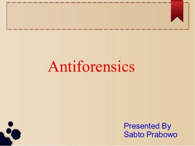 Antiforensics  Presented By Sabto Prabowo
