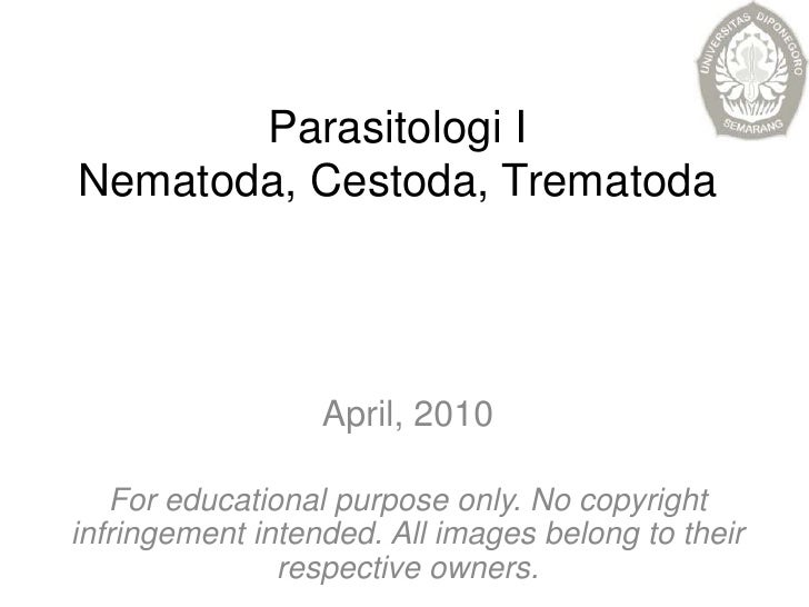 Parasitologi INematoda, Cestoda, Trematoda<br />April, 2010<br />For educational purpose only. No copyright infringement i...