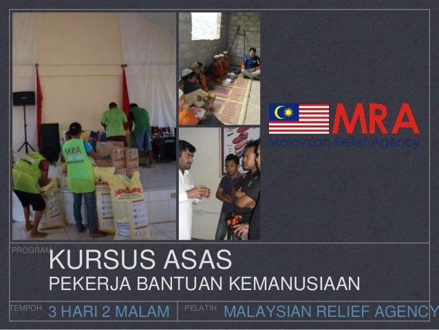 MALAYSIAN RELIEF AGENCY PROGRAM TEMPOH PELATIH 3 HARI 2 MALAM KURSUS ASAS PEKERJA BANTUAN KEMANUSIAAN