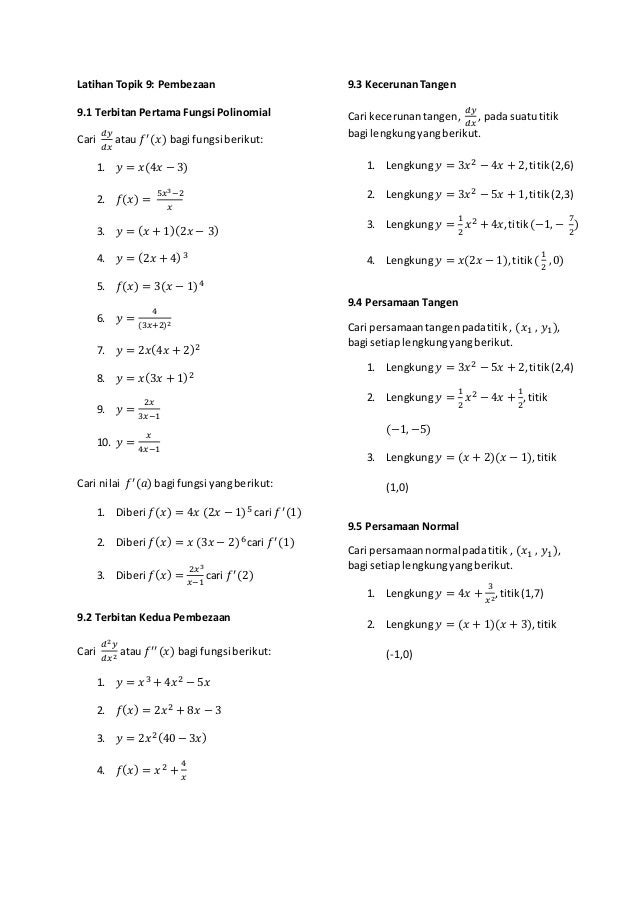 Latihan Topik 9: Pembezaan 9.1 Terbitan Pertama Fungsi Polinomial Cari 𝑑𝑦 𝑑𝑥 atau 𝑓′(𝑥) bagi fungsi berikut: 1. 𝑦 = 𝑥(4𝑥 −...