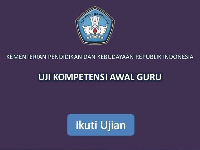 5/24/2013PROGRAM TERVERIFIKASI25001EkoKEMENTERIAN PENDIDIKAN DAN KEBUDAYAAN REPUBLIK INDONESIAUJI KOMPETENSI AWAL GURU