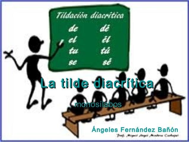 La tilde diacrítica monosílabos Ángeles Fernández Bañón